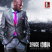 Away and Beyond by 2Face Idibia - Download Nigerian R Music