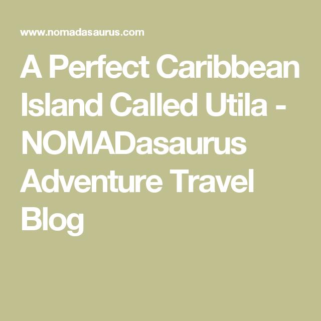 A Perfect Caribbean Island Called Utila - NOMADasaurus Adventure Travel Blog