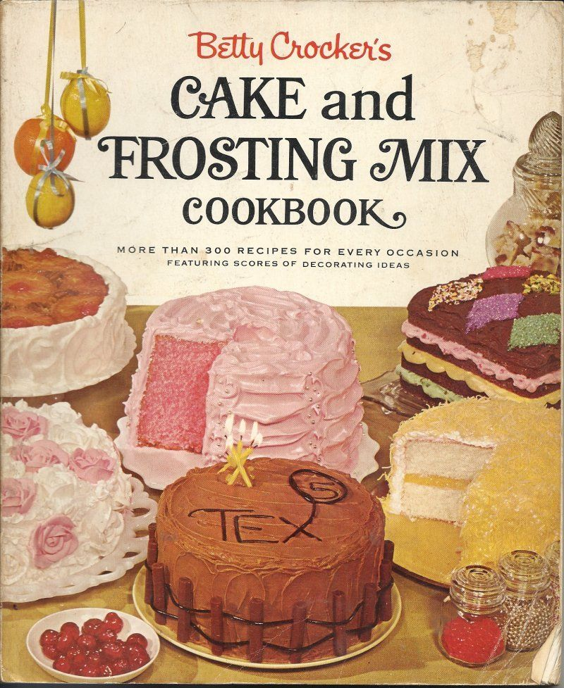 Betty Crocker S Cake And Frosting Mix 1966 Cookbook 300 Recipes