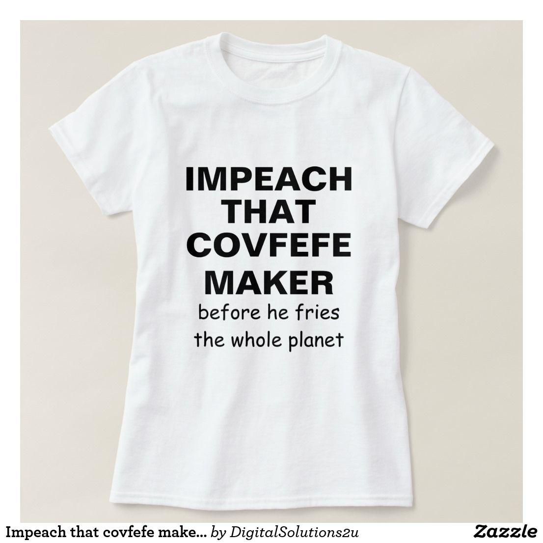 Design your own t shirt zazzle - Impeach That Covfefe Maker Customizable T Shirt