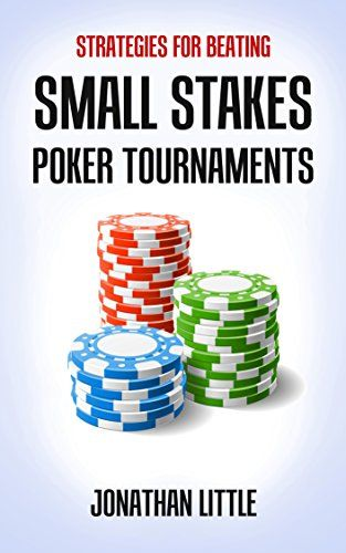 Strategies for beating small stakes poker tournaments jonathan strategies for beating small stakes poker tournaments jonathan little malvernweather Choice Image