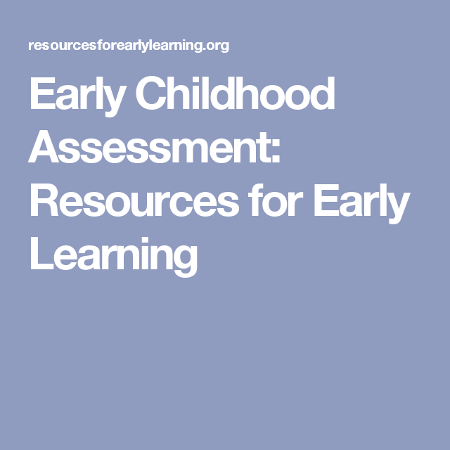 Early Childhood Assessment Resources For Early Learning