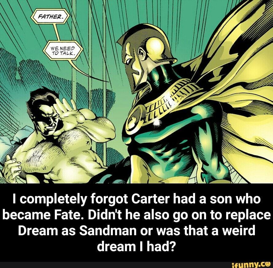 memes tR7uAiH17 — iFunny I completely forgot Carter had a son who became Fate. Didn't he also go on to replace Dream as Sandman or was that a weird dream I had? - I completely forgot Carter had a son who became Fate. Didn't he also go on to replace Dream as Sandman or was that a weird dream I had? – popular memes on the site