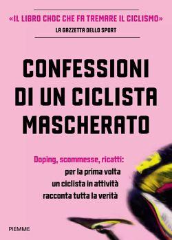 Confessioni di un ciclista mascherato di Antoine Vayer, Anonimo   Libri   Edizioni Piemme