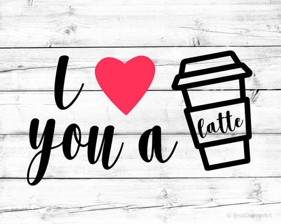 Download I Love You a Latte Svg Coffee Quote Svg Latte Svg Coffee ...