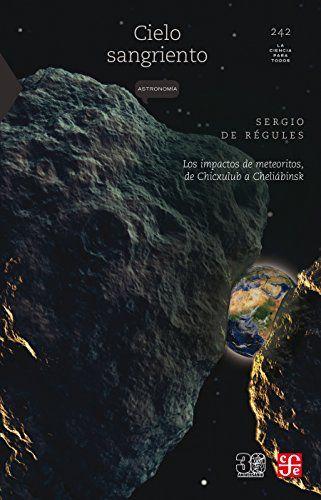 Cielo sangriento. Los impactos de meteoritos, de Chicxulub a Cheliábinsk - Sergio de Regules