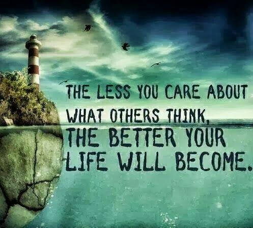 The Less You Care About Others Think The Better Your Life Will Become Inspirational Quotes Inspirational Words Quotations Quotes
