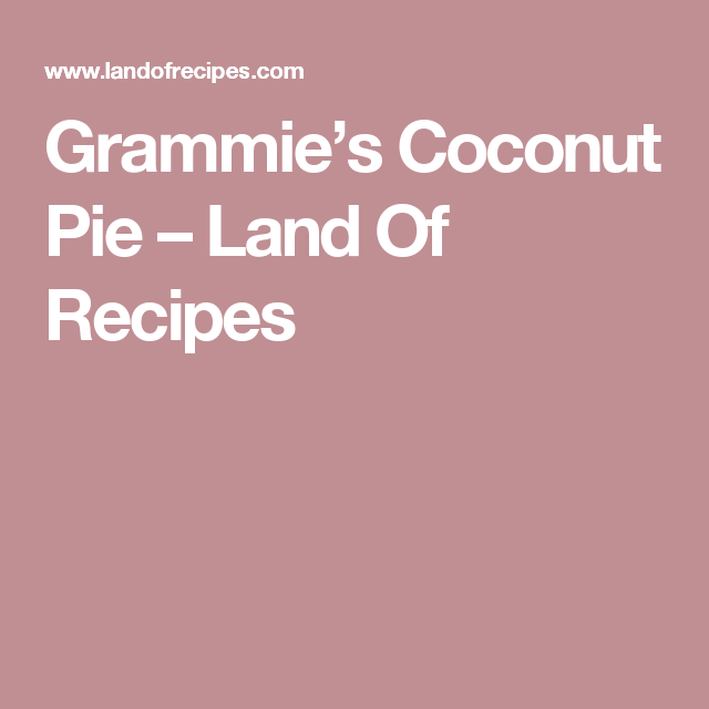 Grammie's Coconut Pie – Land Of Recipes