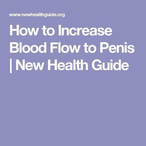 How to Increase Blood Flow to Penis | New Health Guide | Herbal ...