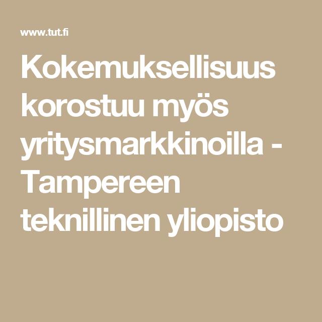 Kokemuksellisuus korostuu myös yritysmarkkinoilla - Tampereen teknillinen yliopisto