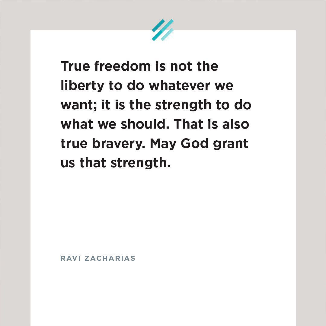 Ravi Zacharias 1946 2020 On Instagram True Freedom Is Not The Liberty To Do Whatever We Want It Is The Strengt Ravi Zacharias Ravi Zacharias Quotes Words