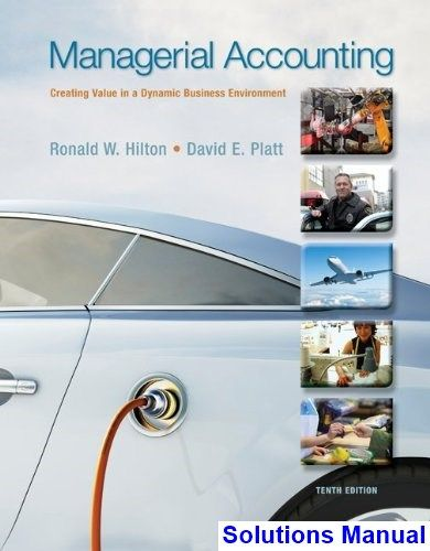 Managerial accounting creating value in a dynamic business managerial accounting creating value in a dynamic business environment 10th edition hilton solutions manual test fandeluxe Images