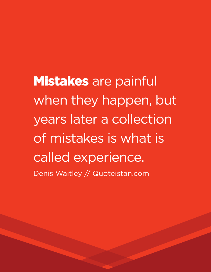 #Mistakes Are Painful When They Happen, But Years Later A Collection Of  Mistakes Is What Is Called #experience.