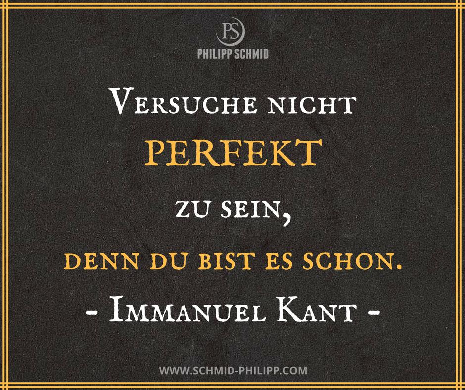 Versuche Nicht Perfekt Zu Sein Denn Du Bist Es Schon Immanuel Kant Spruche Wahreworte Zitate Motivatio Spruche Zitate Weise Zitate Weisheiten Spruche