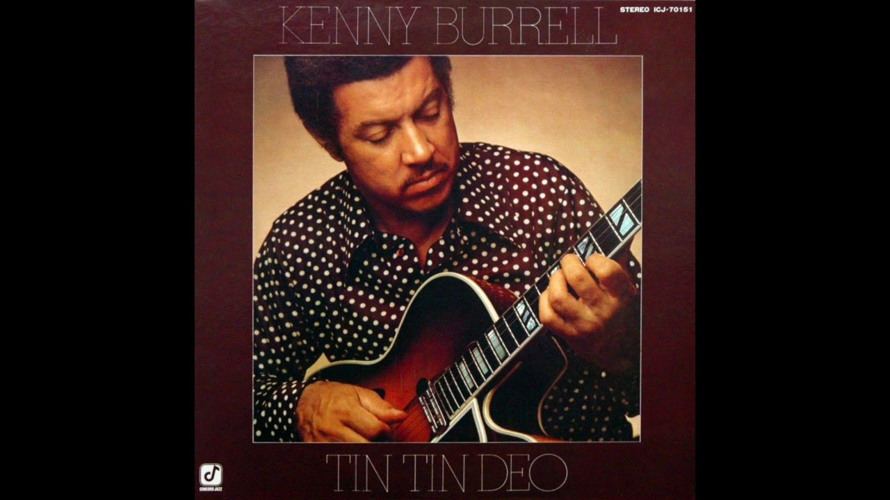 Kenny Burrell Tin Tin Deo Full Album 1977 Kenny Burrell