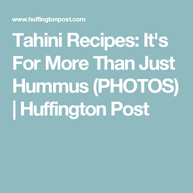 Tahini Recipes: It's For More Than Just Hummus (PHOTOS) | Huffington Post