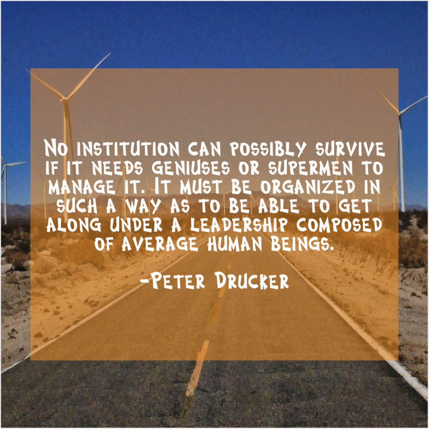 Peter Drucker No institution can possibly survive Peter