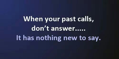Leave the past in the past!