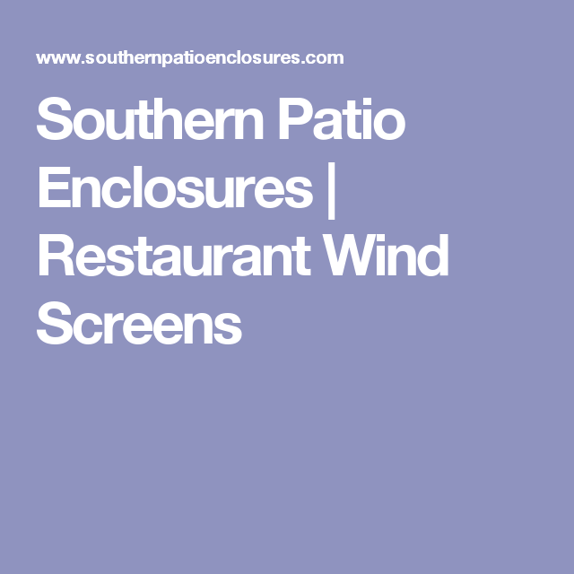 Southern Patio Enclosures | Restaurant Wind Screens