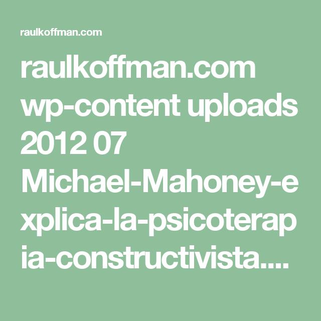 raulkoffman.com wp-content uploads 2012 07 Michael-Mahoney-explica-la-psicoterapia-constructivista.pdf