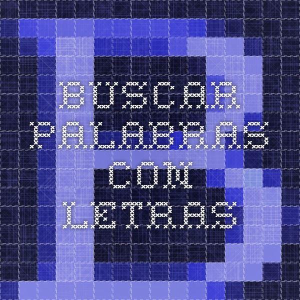 Buscar Palabras Con Letras Diccionarios Pinterest Con Letra