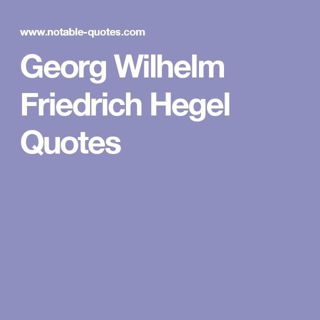 Georg Wilhelm Friedrich Hegel Quotes