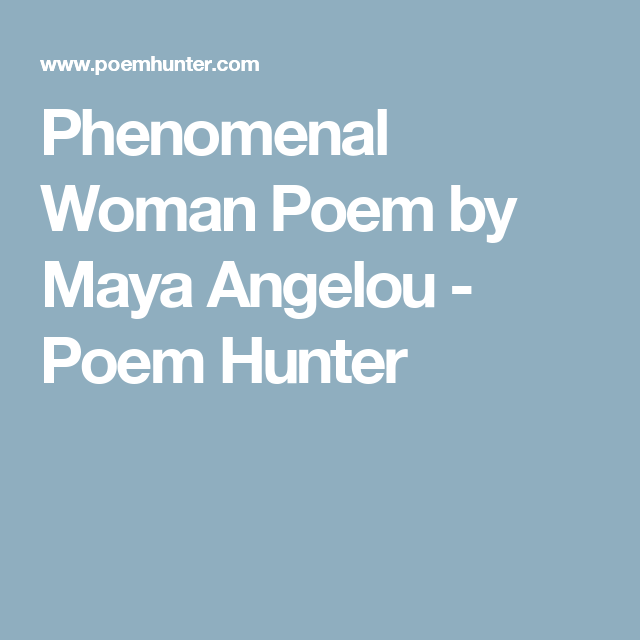 a paper on maya angelous poem phenomenal woman Angelou's poetry collections include the complete collected poems of maya angelou (1994) and phenomenal woman essay hillary clinton's poetry challenge angelou, maya, the heart of a woman, random house (new york, ny).