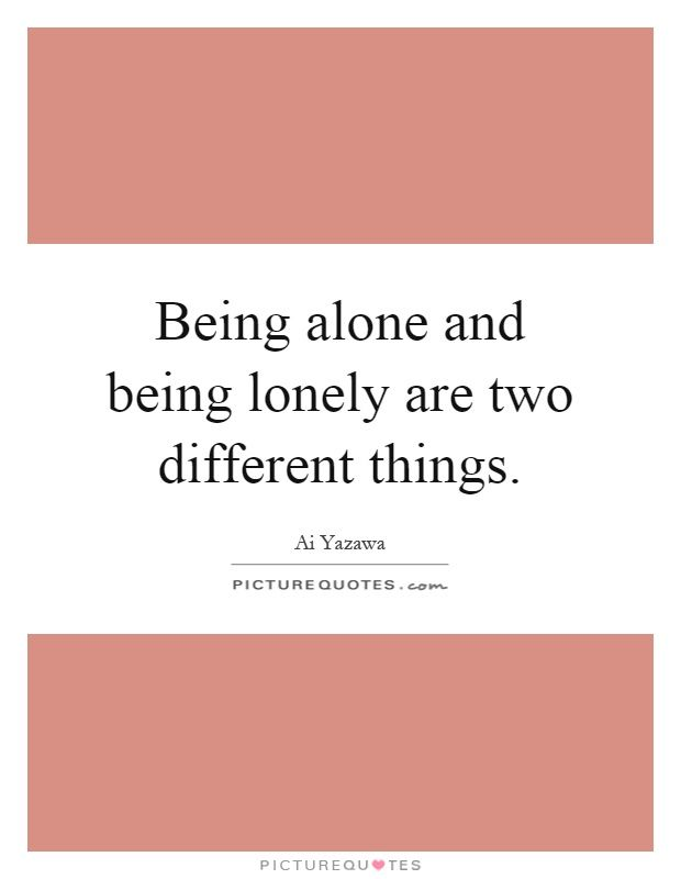 Being alone and being lonely are two different things | Lonely ...