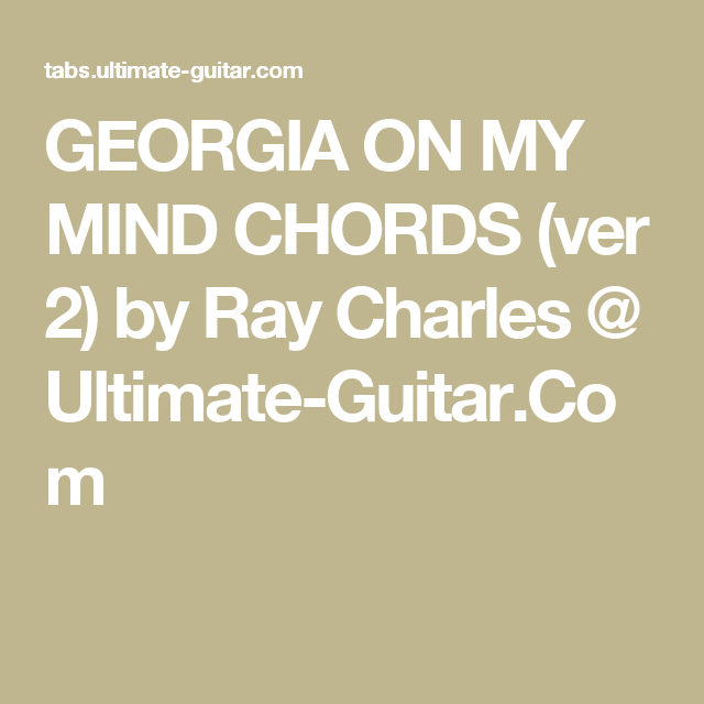 GEORGIA ON MY MIND CHORDS (ver 2) by Ray Charles @ Ultimate-Guitar ...