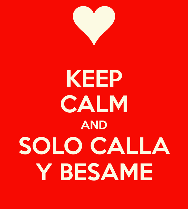 keep calm y besame - Buscar con Google