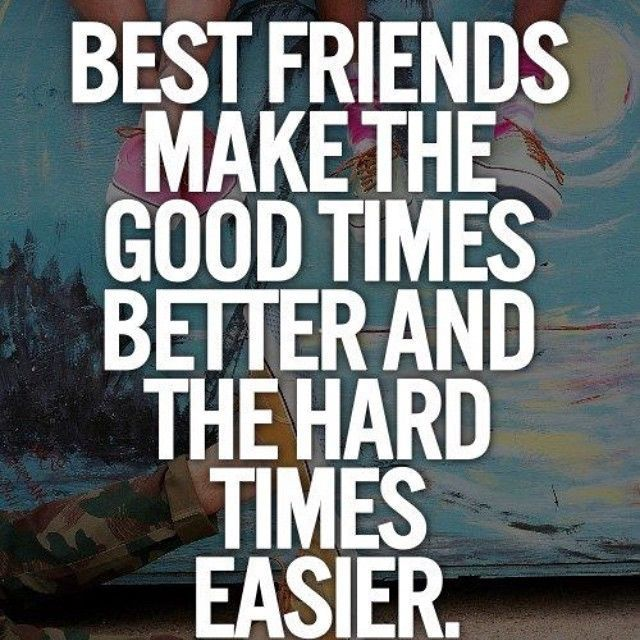 Best Friends Make Good Times Better And The Hard Times