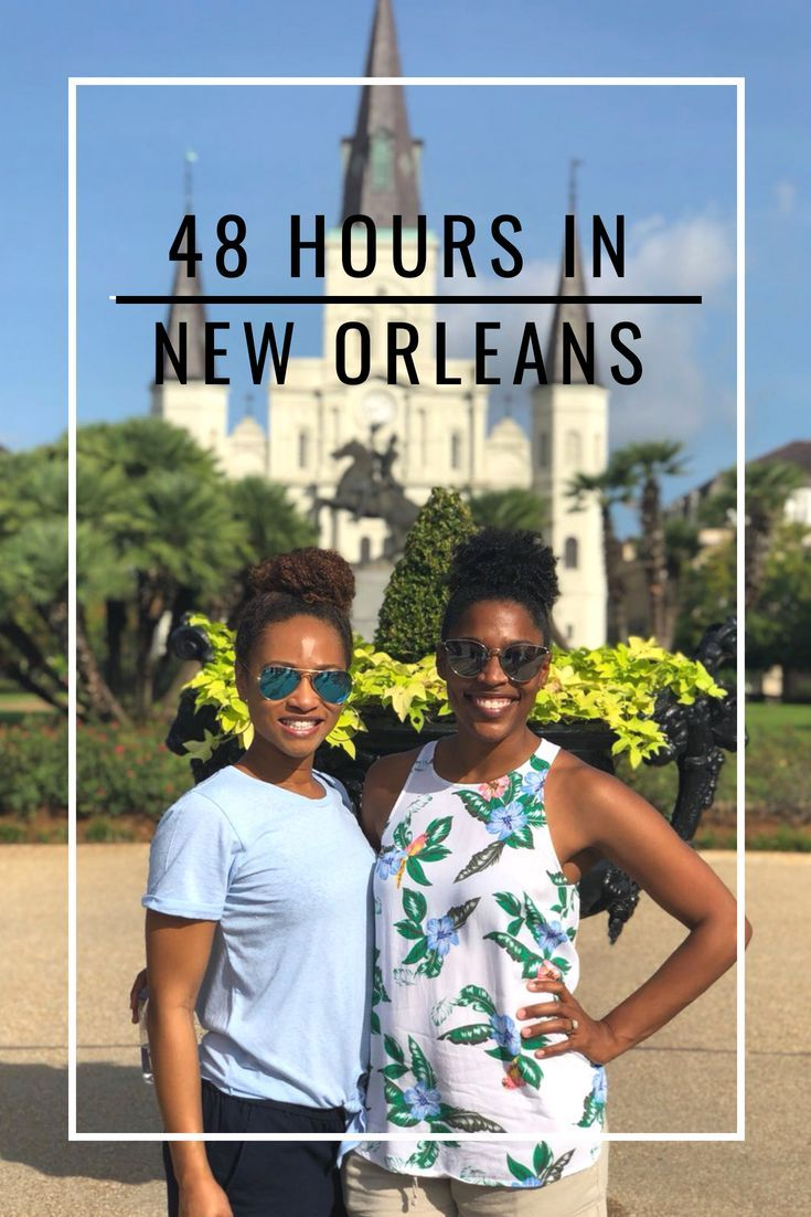 How to Spend 48 Hours in New Orleans New orleans
