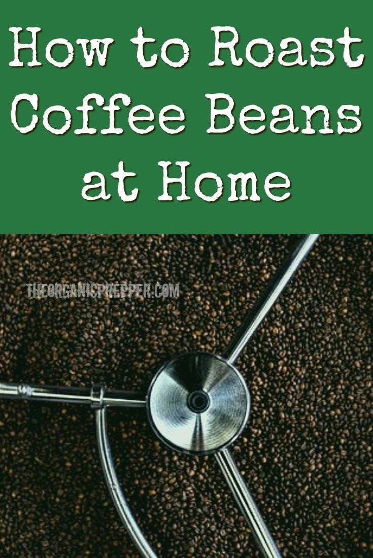How to roast coffee beans at home the organic prepper