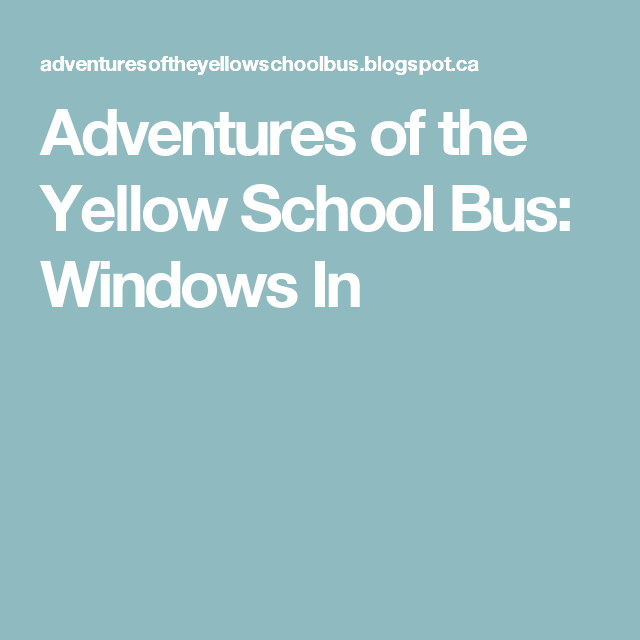 Adventures of the Yellow School Bus: Windows In