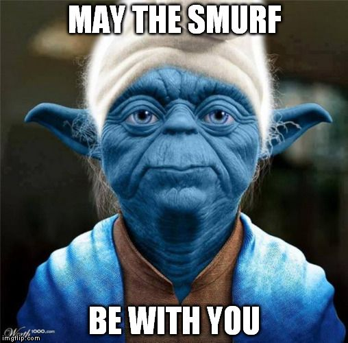 Citaten Yoda : Smurf yoda may the be with you image tagged in