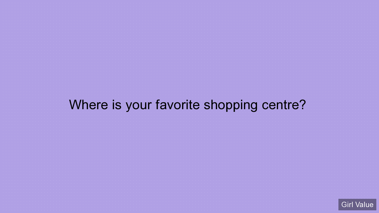 Where is your favorite shopping centre?