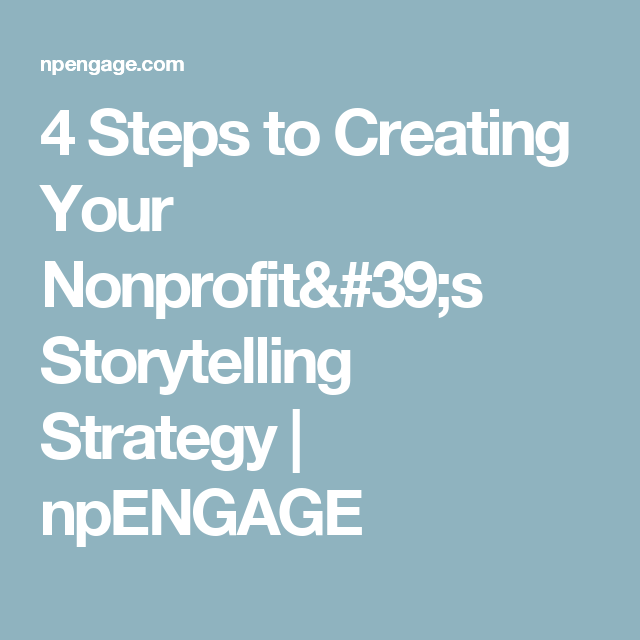 4 Steps To Creating Your Nonprofit's Storytelling Strategy
