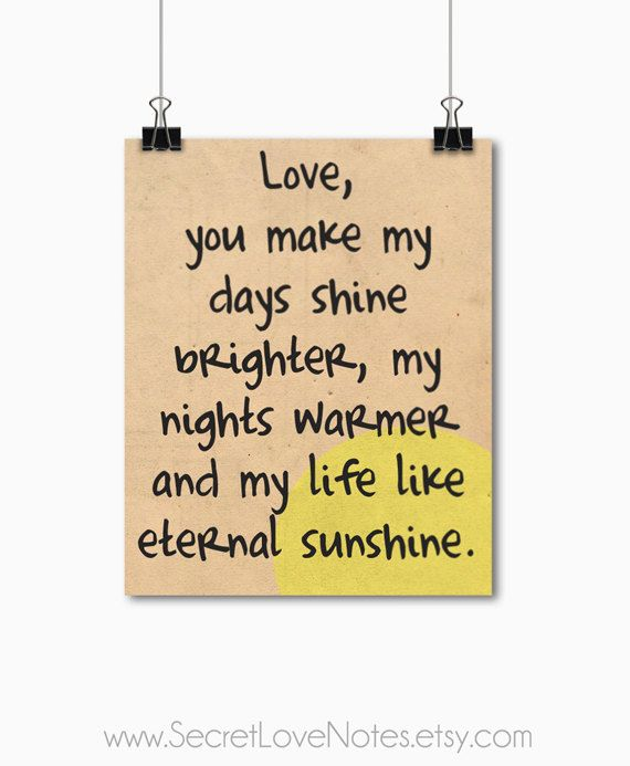 Love You Make My Days Shine Brighter My Nights Warmer And My Life Like Eternal Sunshine Quotes To Live By Eternal Sunshine Hopeless Romantic