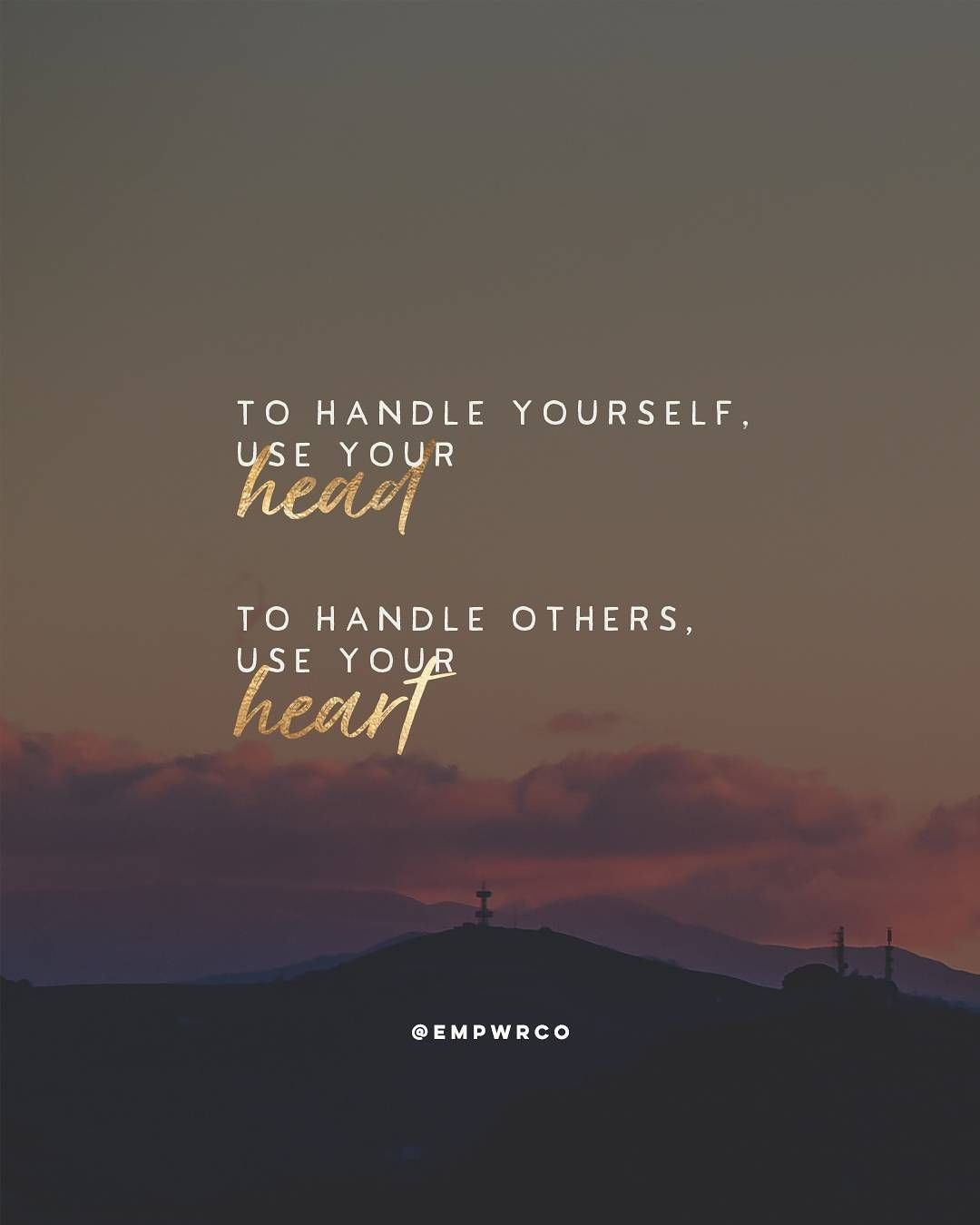 """""""To handle yourself, use your head; to handle others, use your heart"""