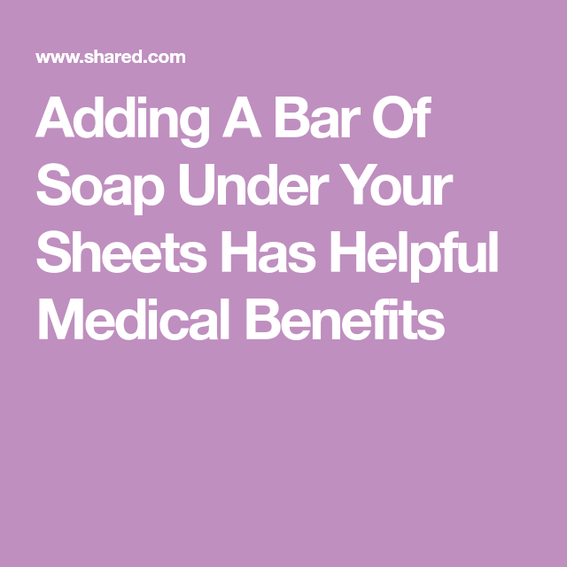 Having A Bar Of Soap Under Your Sheets Sounds Weird, But