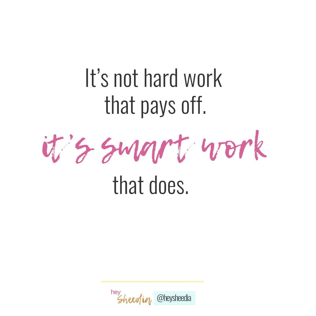 Work Smarter Not Harder It S Not Hard Work That Pays Off It S