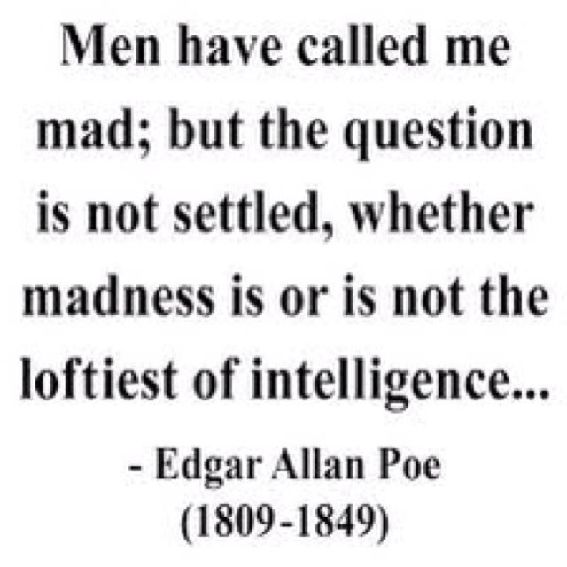 """the question of whether edgar allan poe was a madman or a literary genius Whether or not one sees the modern short story as a fusion of sketch and tale, it  is  boccaccio's genius, geared more toward narrative than drama, is of a  different sort  but the foremost american critic of the short story was edgar  allan poe  his best stories (""""nevsky prospect"""" and """"diary of a madman,"""" both  1835."""