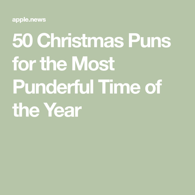 Christmas Puns One Liner.50 Christmas Puns For The Most Punderful Time Of The Year