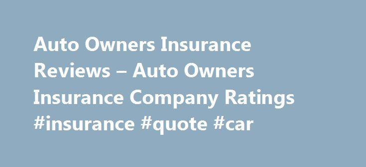 Auto Owners Insurance Quote Entrancing Auto Owners Insurance Reviews  Auto Owners Insurance Company