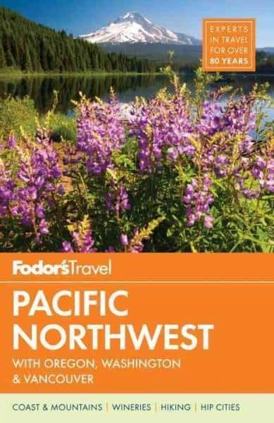 Fodor's Pacific Northwest: Portland, Seattle, Vancouver & the Best of Oregon and Washington