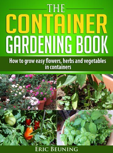Free Today The Container Gardening Book How To Grow Easy Flowers