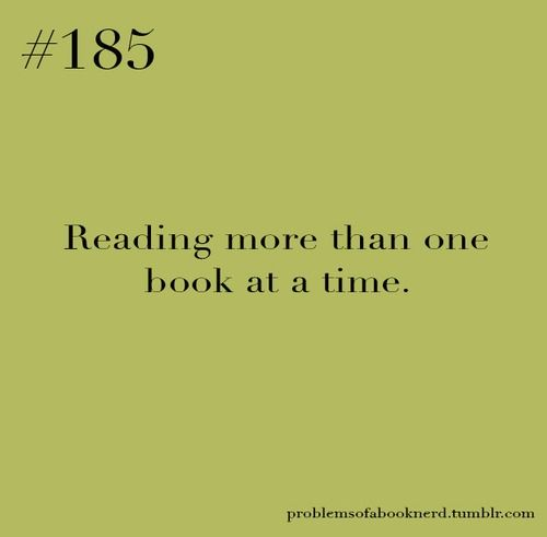 Reading more than one book at a time. ~ I just can't help myself!!