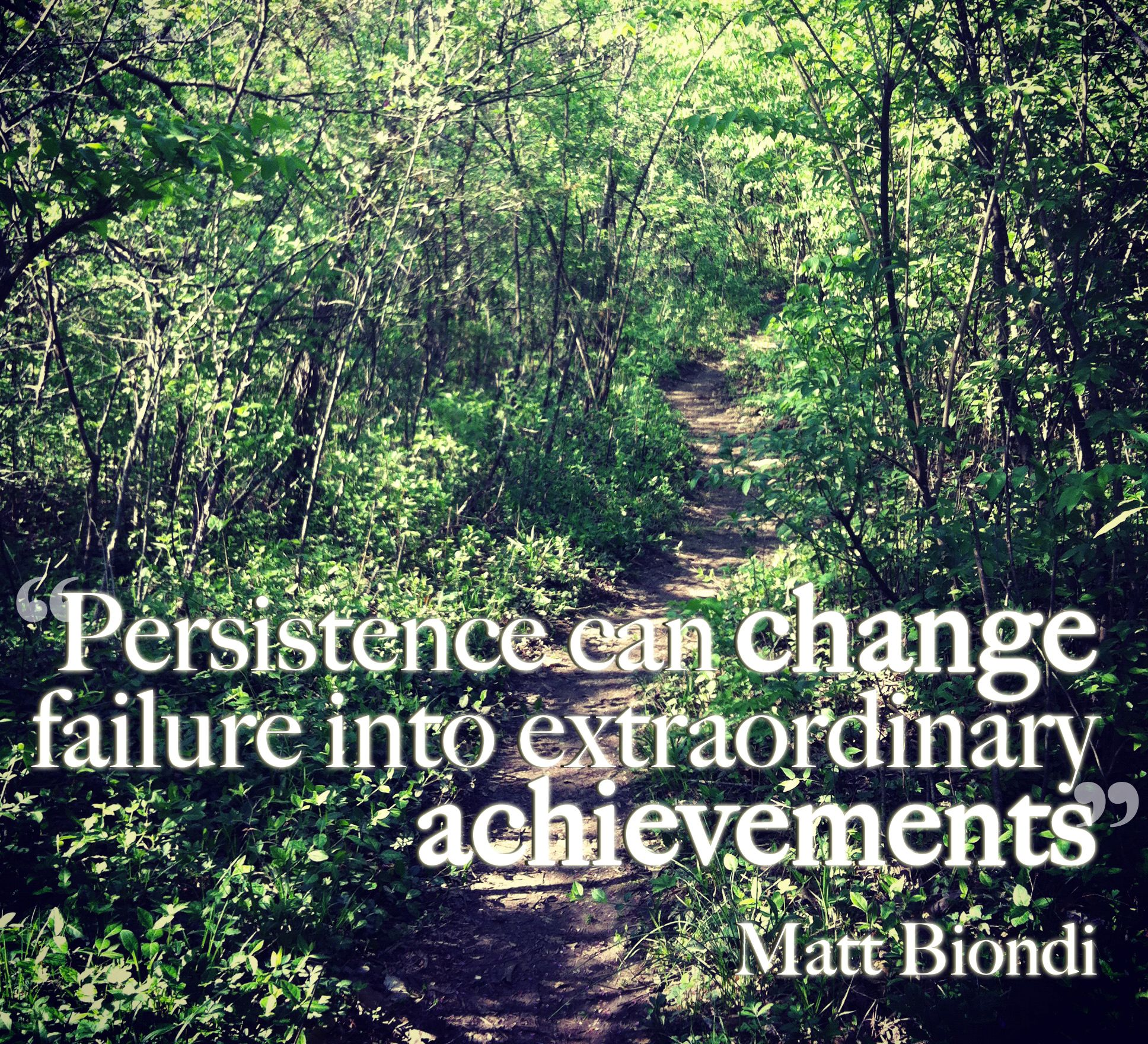 "Persistence Motivational Quotes: ""Persistence Can Change Failure Into Extraordinary"