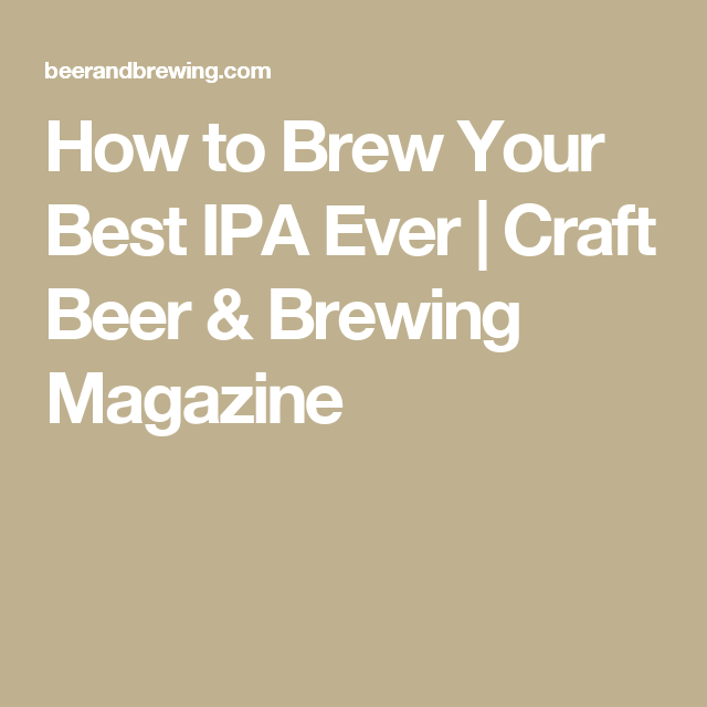 How to Brew Your Best IPA Ever   Craft Beer & Brewing Magazine