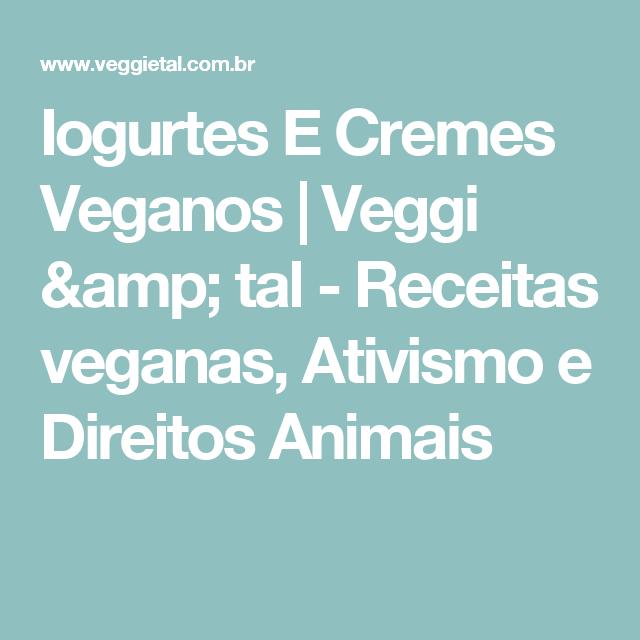 Iogurtes E Cremes Veganos   Veggi & tal - Receitas veganas, Ativismo e Direitos Animais